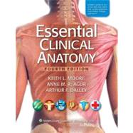 Essential Clinical Anatomy by Moore, Keith L.; Agur, Anne M.R.; Dalley, Arthur F., 9780781799157