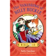The Vanishing of Billy Buckle by Gardner, Sally; Roberts, David, 9780805099157