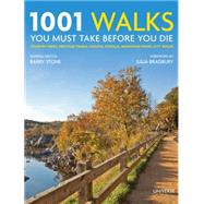 1001 Walks You Must Take Before You Die: Country Hikes, Heritage Trails, Coastal Strolls, Mountain Paths, City Walks by Stone, Barry; Bradbury, Julia, 9780789329158