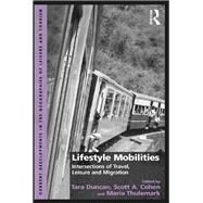 Lifestyle Mobilities: Intersections of Travel, Leisure and Migration by Duncan,Tara, 9781138249158