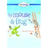 By Mouse & Frog by Freedman, Deborah; Berneis, Susie, 9781633799158
