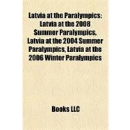 Latvia at the Paralympics : Latvia at the 2008 Summer Paralympics, Latvia at the 2004 Summer Paralympics, Latvia at the 2006 Winter Paralympics by , 9781157289159