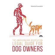 The American Bar Association Legal Guide for Dog Owners by Eisenstein, Yolanda, 9781627229159