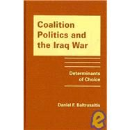 Coalition Politics and the Iraq War: Determinants of Choice by Baltrusaitis,Daniel, 9781935049159