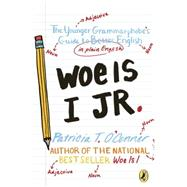 Woe Is I Jr. by O'Conner, Patricia T.; Stiglich, Tom, 9780147519160