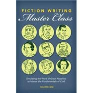Fiction Writing Master Class: Emulating the Work of Great Novelists to Master the Fundamentals of Craft by Cane, William, 9781599639161