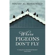 Where Pigeons Don't Fly by Al-Mohaimeed, Yousef; Moger, Robin, 9789992179161