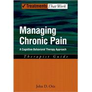 Managing Chronic Pain A Cognitive-Behavioral Therapy Approach Therapist Guide by Otis, John D., 9780195329162