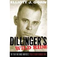 Dillinger's Wild Ride The Year That Made America's Public Enemy Number One by Gorn, Elliott J., 9780199769162