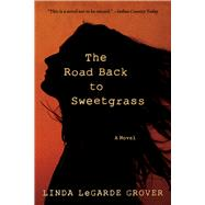 The Road Back to Sweetgrass by Grover, Linda Legarde, 9780816699162