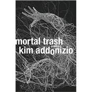 Mortal Trash by Addonizio, Kim, 9780393249163
