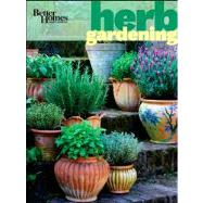 Better Homes and Gardens Herb Gardening by Unknown, 9780470919163