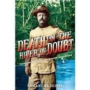 Death on the River of Doubt: Theodore Roosevelt's Amazon Adventure by Seiple, Samantha, 9780545709163