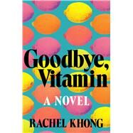 Goodbye, Vitamin A Novel by Khong, Rachel, 9781250109163