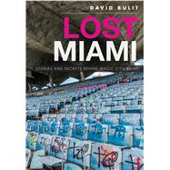 Lost Miami: Stories and Secrets Behind Magic City Ruins by Bulit, David, 9781626199163