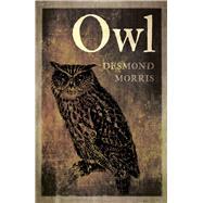 Owl by Morris, Desmond, 9781780239163