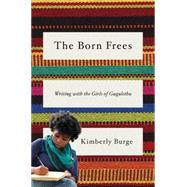The Born Frees: Writing With the Girls of Gugulethu by Burge, Kimberly, 9780393239164