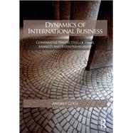 Dynamics of International Business: Comparative Perspectives of Firms, Markets and Entrepreneurship by Colli; Andrea, 9780415559164