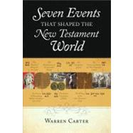 Seven Events That Shaped the New Testament World by Carter, Warren, 9780801039164
