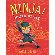 Ninja! Attack of the Clan by Chung, Arree; Chung, Arree, 9780805099164