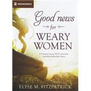 Good News for Weary Women by Fitzpatrick, Elyse M., 9781496409164