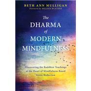 The Dharma of Modern Mindfulness by Mulligan, Beth Ann; Blacker, Melissa, 9781626259164