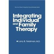 Integrating Individual And Family Therapy by Feldman,Larry B., 9781138869165