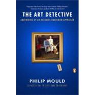 The Art Detective Adventures of an Antiques Roadshow Appraiser by Mould, Philip, 9780143119166