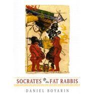 Socrates & the Fat Rabbis by Boyarin, Daniel, 9780226069166