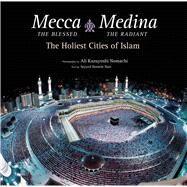 Mecca the Blessed, Medina the Radiant by Nasr, Seyyed Hossein; Nomachi, Ali Kazuyoshi, 9780804849166