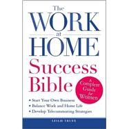 Work-at-Home Success Bible : A Complete Guide for Women - Start Your Own Business - Balance Work and Home Life - Develop Telecommuting Strategies by Truex, Leslie, 9781598699166