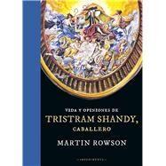 Vida y opiniones de Tristram Shandy, caballero / Life and Opinions of Tristram Shandy, Gentleman by Rowson, Martin; Guix, Juan Gabriel Lopez, 9788415979166
