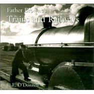 Father Browne's Trains And Railways by O'Donnell, E. E., 9781856079167