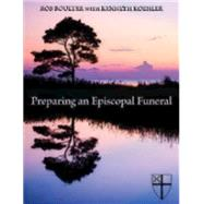 Preparing an Episcopal Funeral by Boulter, Rob; Koehler, Kenneth (CON), 9780819229168