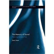 The Memory of Sound: Preserving the Sonic Past by Street; Seßn, 9781138699168