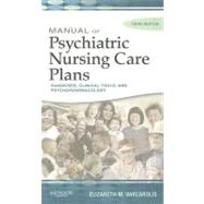 Manual of Psychiatric Nursing Care Plans : Diagnoses, Clinical Tools, and Psychopharmacology by Varcarolis, 9781416029168