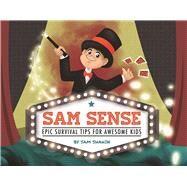 Sam Sense Epic Survival Tips for Awesome Kids