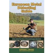 European Metal Detecting : Techniques, Tips, and Treasures Guide by Moore, Stephen L., 9780981899169