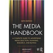 The Media Handbook: A Complete Guide to Advertising Media Selection, Planning, Research, and Buying by Katz; Helen, 9781138689169