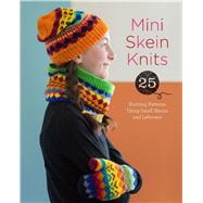 Mini Skein Knits 25 Knitting Patterns Using Small Skeins and Leftovers by Unknown, 9781454709169
