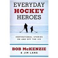 Everyday Hockey Heroes by McKenzie, Bob; Lang, Jim, 9781508259169