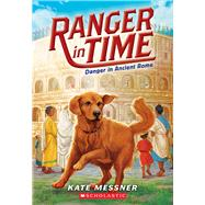 Danger in Ancient Rome (Ranger in Time #2) by Messner, Kate; McMorris, Kelley, 9780545639170