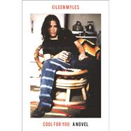 Cool for You A Novel by Myles, Eileen, 9781619029170