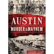 Austin Murder & Mayhem by Zelade, Richard, 9781626199170