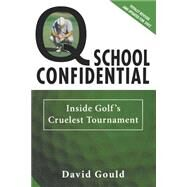 Q School Confidential : Inside Golf's Cruelest Tournament by Gould, 9780312289171