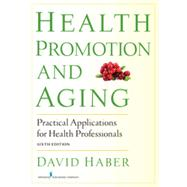 Health Promotion and Aging: Practical Applications for Health Professionals by Haber, David; Miller, Carol A., 9780826199171