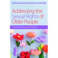 Addressing the Sexual Rights of Older People: Theory, Policy and Practice by Barrett; Catherine, 9781138189171