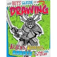The Boys' Guide to Drawing Aliens, Warriors, Robots, and Other Cool Stuff by Sautter, Aaron, 9781429629171
