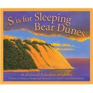 S Is for Sleeping Bear Dunes: A National Lakeshore Alphabet by Wargin, Kathy-Jo; Frankenhuyzen, Gijsbert Van, 9781585369171