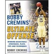 Bobby Cremins' Ultimate Offense: Winning Basketball Strategies and Plays from an NCAA Coach's Personal Playbook by Cremins, Bobby, 9780071479172